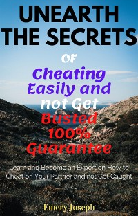 Cover Unearth the Secrets of Cheating Easily and not Get Busted 100% Guarantee