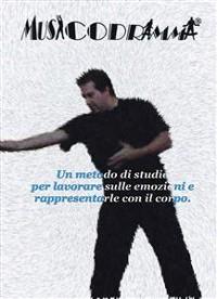 Cover MUSICODRAMMA - Un metodo di studio per lavorare sulle emozioni e rappresentarle con il corpo.