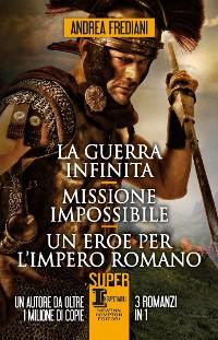 Cover La guerra infinita - Missione impossibile - Un eroe per l'impero romano