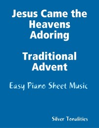 Cover Jesus Came the Heavens Adoring Traditional Advent - Easy Piano Sheet Music