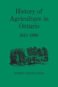 Cover History of Agriculture in Ontario 1613-1880
