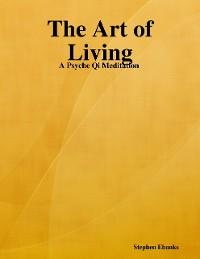 Cover The Art of Living: A Psyche Qi Meditation