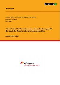 Cover Arbeit in der Plattformökonomie. Herausforderungen für das deutsche Arbeitsrecht und Lösungsansätze