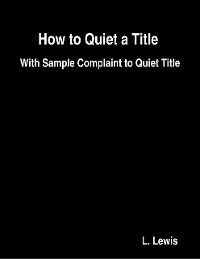 Cover How to Quiet a Title  -  With Sample Complaint to Quiet Title