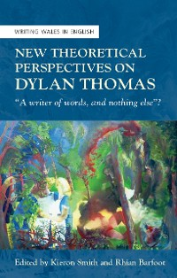 Cover New Theoretical Perspectives on Dylan Thomas