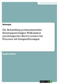 Cover Die Behandlung posttraumatischer Belastungsstörungen. Wirksamkeit psychologischer Interventionen bei Personen mit Kriegserfahrungen
