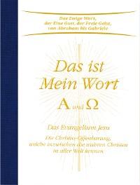 Cover Das ist Mein Wort. Alpha und Omega. Das Evangelium Jesu
