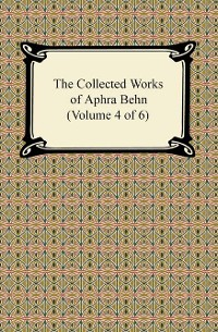 Cover The Collected Works of Aphra Behn (Volume 4 of 6)