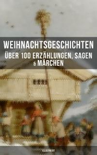 Cover Weihnachtsgeschichten: Über 100 Erzählungen, Sagen & Märchen (Illustriert)