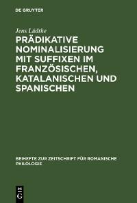 Cover Prädikative Nominalisierung mit Suffixen im Französischen, Katalanischen und Spanischen