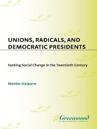 Cover Unions, Radicals, and Democratic Presidents