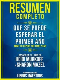 Cover Resumen Completo: Que Se Puede Esperar El Primer Año (What To Expect The First Year) - Basado En El Libro De Heidi Murkoff Y Sharon Mazel