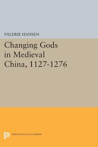 Cover Changing Gods in Medieval China, 1127-1276