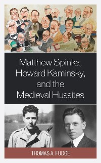 Cover Matthew Spinka, Howard Kaminsky, and the Future of the Medieval Hussites