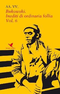 Cover Bukowski. Inediti di ordinaria follia - Vol. 6