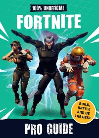 Cover 100% Unofficial Fortnite Pro Guide