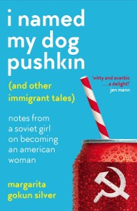 Cover I Named My Dog Pushkin (And Other Immigrant Tales)