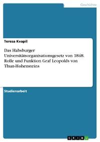 Cover Das Habsburger Universitätsorganisationsgesetz von 1848. Rolle und Funktion Graf Leopolds von Thun-Hohensteins