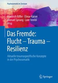 Cover Das Fremde: Flucht - Trauma - Resilienz