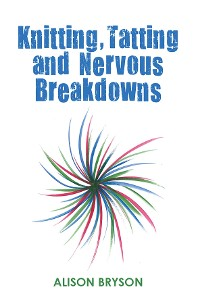 Cover Knitting, Tatting and Nervous Breakdowns