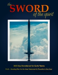 Cover The Sword of the Spirit;  365 Day Daily Devotional for Early Teens Plus Reading Plan for the New Testament and Proverbs In One Year