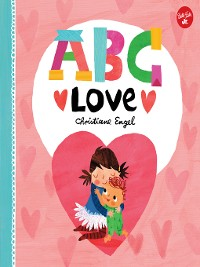 Cover ABC Love: An endearing twist on learning your ABCs!