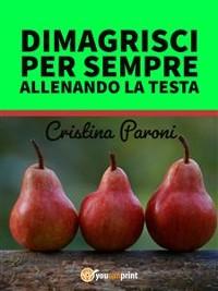 Cover Dimagrisci per sempre allenando la testa. Gestisci il peso e la fame nervosa. Libro pratico con esercizi