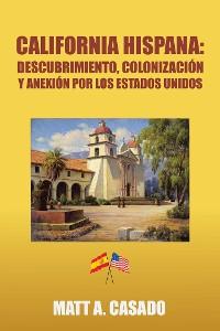 Cover California Hispana: Descubrimiento, Colonización Y Anexión Por Los Estados Unidos