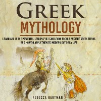 Cover Greek Mythology - Learn About the Powerful Lessons you can Learn from 3 Ancient Greek Titans and How to Apply them to Modern Day Life