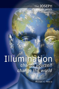 Cover The Joseph Communications: Illumination - Change Yourself; Change the World