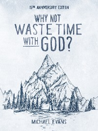 Cover Why Not Waste Time with God?