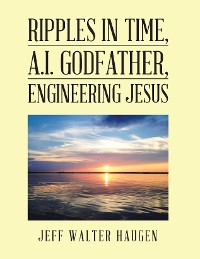Cover Ripples in Time, A.I. Godfather, Engineering Jesus