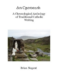Cover An Creideamh: A Chronological Anthology of Traditional Catholic Writing