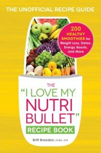 Cover I Love My NutriBullet Recipe Book