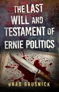 Cover Last Will and Testament of Ernie Politics