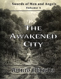 Cover The Awakened City - Swords of Men and Angels Volume 1