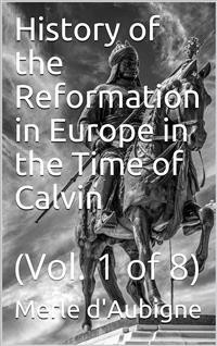 Cover History of the Reformation in Europe in the Time of Calvin / Vol. 1 of 8