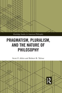 Cover Pragmatism, Pluralism, and the Nature of Philosophy