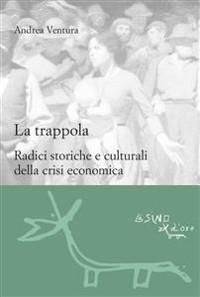 Cover La trappola. Radici storiche e culturali della crisi economica