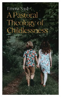 Cover A Pastoral Theology of Childlessness