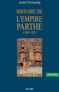 Cover Histoire de l'empire parthe (-250 - 227)