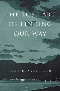 Cover Lost Art of Finding Our Way