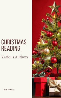 Cover Christmas Reading: 400 Christmas Novels Stories Poems Carols  Legends (Illustrated Edition)