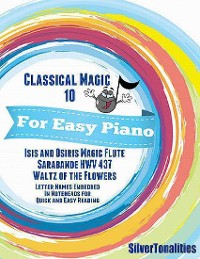 Cover Classical Magic 10 - For Easy Piano Isis and Osiris Sarabande Waltz of the Flowers Letter Names Embedded In Noteheads for Quick and Easy Reading