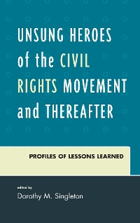 Cover Unsung Heroes of the Civil Rights Movement and Thereafter
