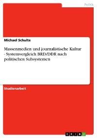 Cover Massenmedien und journalistische Kultur - Systemvergleich BRD/DDR nach politischen Subsystemen