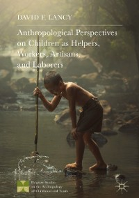Cover Anthropological Perspectives on Children as Helpers, Workers, Artisans, and Laborers