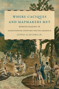 Cover Where Caciques and Mapmakers Met