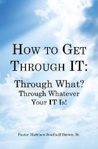 Cover How to Get Through It: Through What? Through Whatever Your It Is!