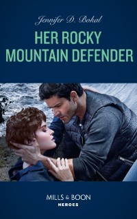 Cover Her Rocky Mountain Defender (Mills & Boon Heroes) (Rocky Mountain Justice, Book 2)
